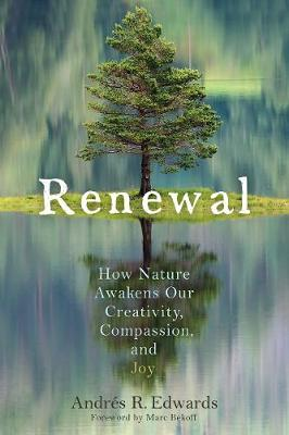 Renewal: How Nature Awakens Our Creativity, Compassion and Joy by Andres R. Edwards