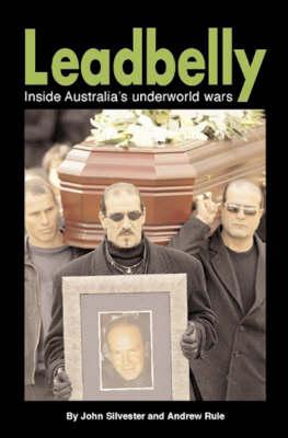 Leadbelly: Inside Australia's Underworld Wars by John Silvester