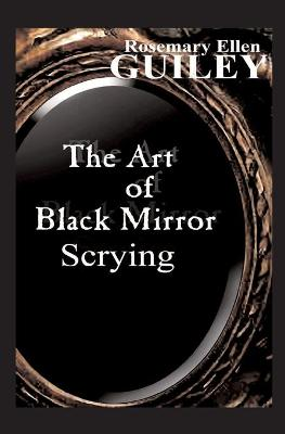 The Art of Black Mirror Scrying by Rosemary Ellen Guiley