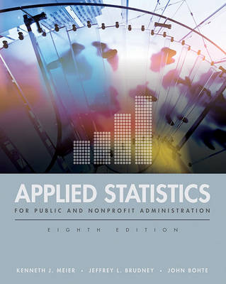 Applied Statistics for Public and Nonprofit Administration by Professor Kenneth J Meier