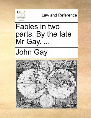 Fables. in Two Parts. by the Late Mr. Gay. by John Gay