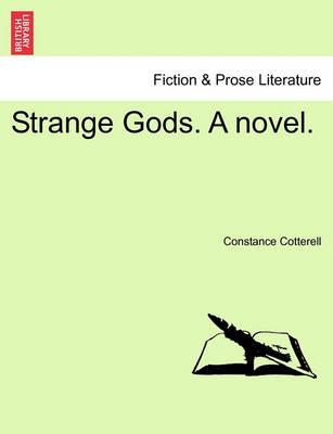 Strange Gods. a Novel. by Constance Cotterell