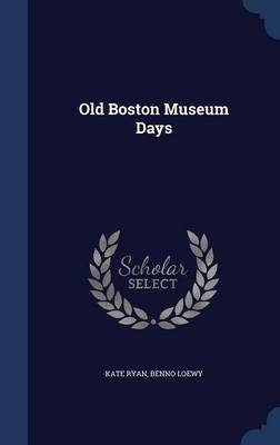 Old Boston Museum Days by Kate Ryan