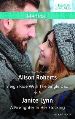 SLEIGH RIDE WITH THE SINGLE DAD/A FIREFIGHTER IN HER STOCKING by Janice Lynn