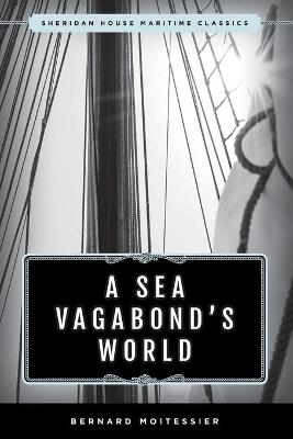 A Sea Vagabond's World: Boats and Sails, Distant Shores, Islands and Lagoons by Bernard Moitessier