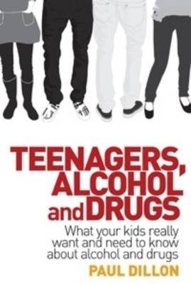 Teenagers, Alcohol and Drugs by Paul Dillon