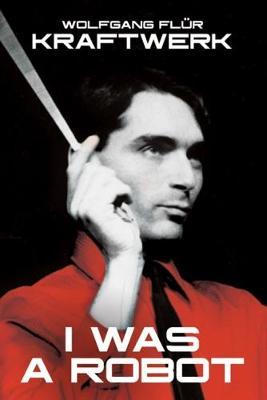 Kraftwerk: I Was A Robot by Wolfgang Flur