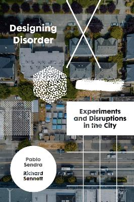 Designing Disorder: Experiments and Disruptions in the City by Pablo Sendra