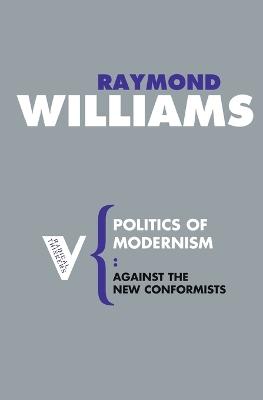 Politics of Modernism by Raymond Williams