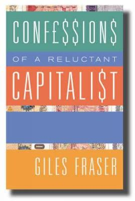 Confessions of a Reluctant Capitalist by Giles Fraser