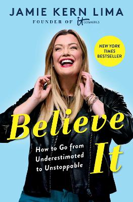 Believe IT: How to Go from Underestimated to Unstoppable by Jamie Kern Lima