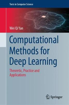 Computational Methods for Deep Learning: Theoretic, Practice and Applications by Wei Qi Yan