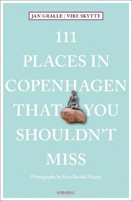 111 Places in Copenhagen That You Shouldn't Miss by Jan Gralle