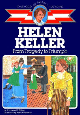 Helen Keller: From Tragedy to Triumph by Katharine E. Wilkie