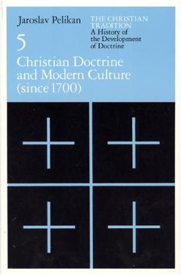 Christian Tradition Christian Doctrine and Modern Culture (Since 1700) v. 5 by Jaroslav Pelikan