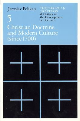 Christian Tradition Christian Doctrine and Modern Culture (Since 1700) v. 5 by Jaroslav Pelikan