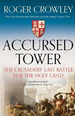 Accursed Tower: The Crusaders' Last Battle for the Holy Land book