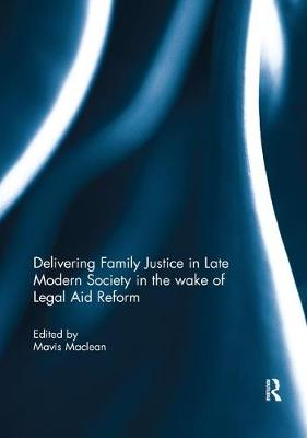 Delivering Family Justice in Late Modern Society in the wake of Legal Aid Reform book