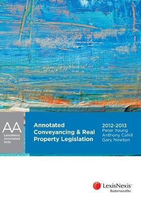 Annotated Conveyancing & Real Property Legislation New South Wales, 2014-2015 by Peter Young