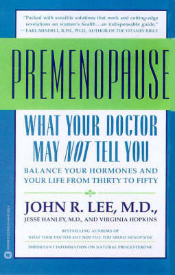 What Your Doctor May Not Tell You About Premenopause by John R. Lee