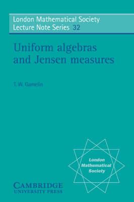 Uniform Algebras and Jensen Measures by T. W. Gamelin