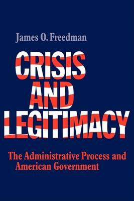 Crisis and Legitimacy by James O. Freedman