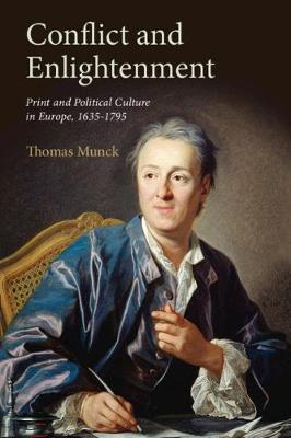 Conflict and Enlightenment: Print and Political Culture in Europe, 1635-1795 book