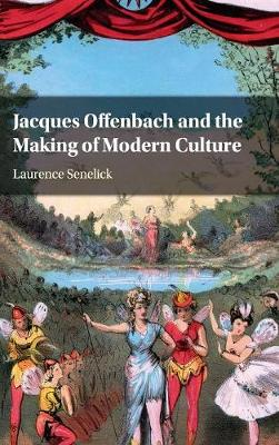 Jacques Offenbach and the Making of Modern Culture by Laurence Senelick