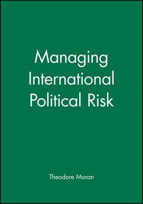 Managing International Political Risk by Theodore H. Moran