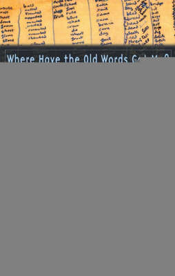 Where Have the Old Words Got Me?: Explications of Dylan Thomas's Collected Poems, 1934-1953 by Ralph Maud