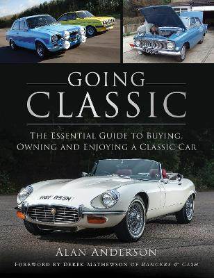 Going Classic: The Essential Guide to Buying, Owning and Enjoying a Classic Car by Alan Anderson