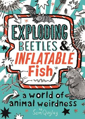 Exploding Beetles and Inflatable Fish: A World of Animal Weirdness by Tracey Turner
