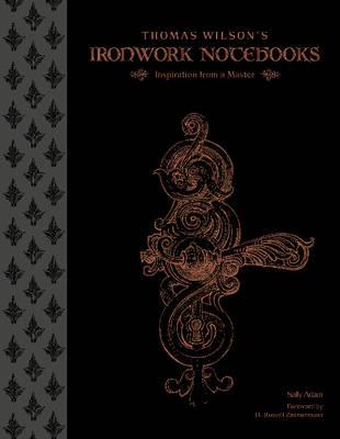 Thomas Wilson's Ironwork Notebooks by Sally Adam