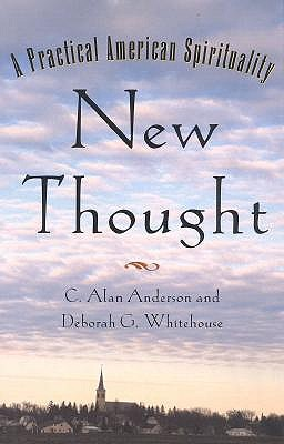 New Thought: A Practical American Spirituality by Alan Anderson