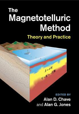The Magnetotelluric Method by Alan D. Chave