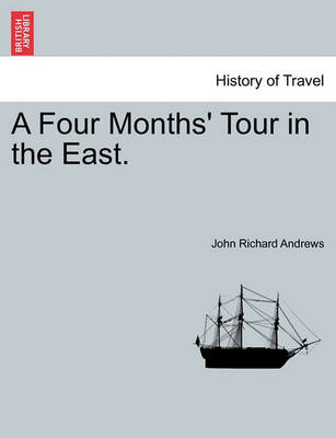 A Four Months' Tour in the East. by John Richard Andrews