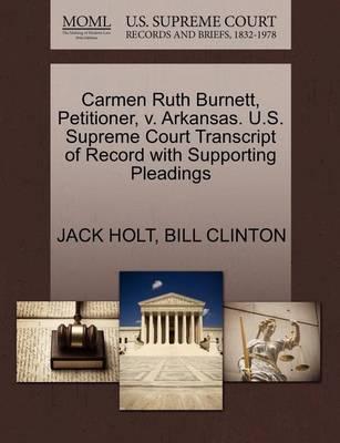 Carmen Ruth Burnett, Petitioner, V. Arkansas. U.S. Supreme Court Transcript of Record with Supporting Pleadings by Jack Holt