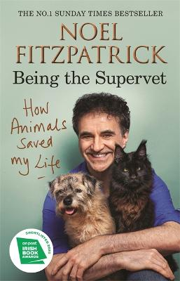 How Animals Saved My Life: Being the Supervet book
