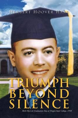 Triumph Beyond Silence by Herbert Hoover Hart