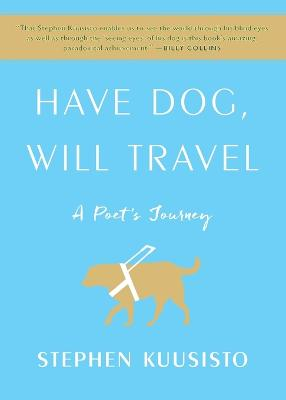 Have Dog, Will Travel: A Poet's Journey book
