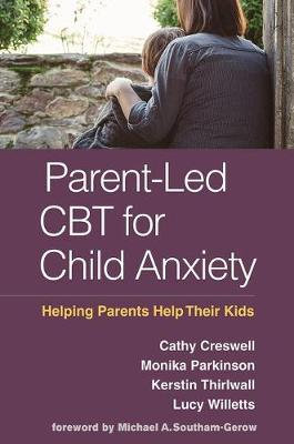Parent-Led CBT for Child Anxiety: Helping Parents Help Their Kids book