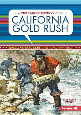 A Timeline History of the California Gold Rush by Stephanie Watson