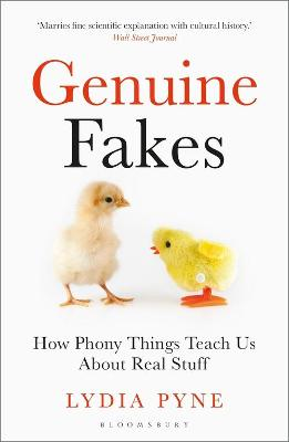 Genuine Fakes: How Phony Things Teach Us About Real Stuff by Lydia Pyne