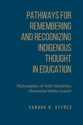 Pathways for Remembering and Recognizing Indigenous Thought in Education by Sandra Styres