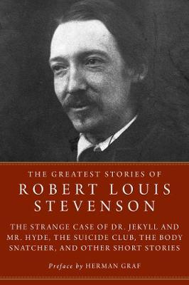 The The Greatest Stories of Robert Louis Stevenson: The Strange Case of Dr. Jekyll and Mr. Hyde, The Suicide Club, The Body Snatcher, and Other Short Stories by Robert Louis Stevenson