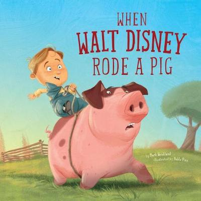 When Walt Disney Rode a Pig by Mark Weakland