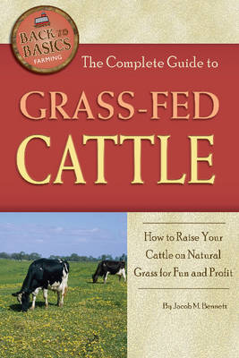 Complete Guide to Grass-Fed Cattle by Jacob M. Bennett