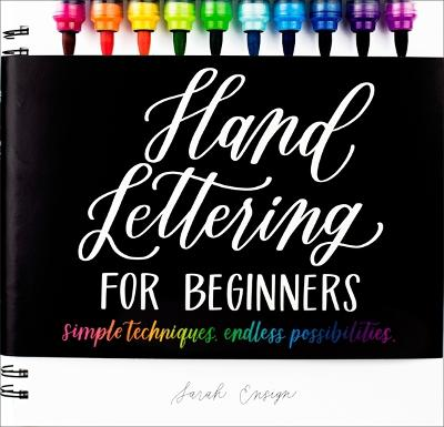 Hand Lettering for Beginners: Simple Techniques. Endless Possibilities. by Sarah Ensign