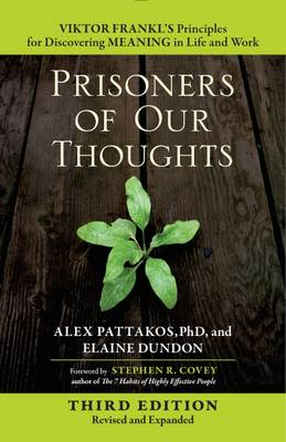 Prisoners of Our Thoughts: Viktor Frankl's Principles for Discovering Meaning in Life and Work by PATTAKOS
