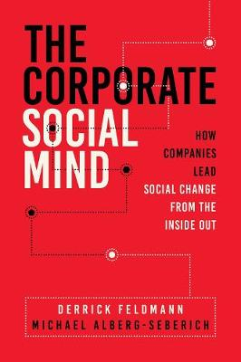 The Corporate Social Mind: How Companies Lead Social Change from the Inside Out by Derrick Feldmann